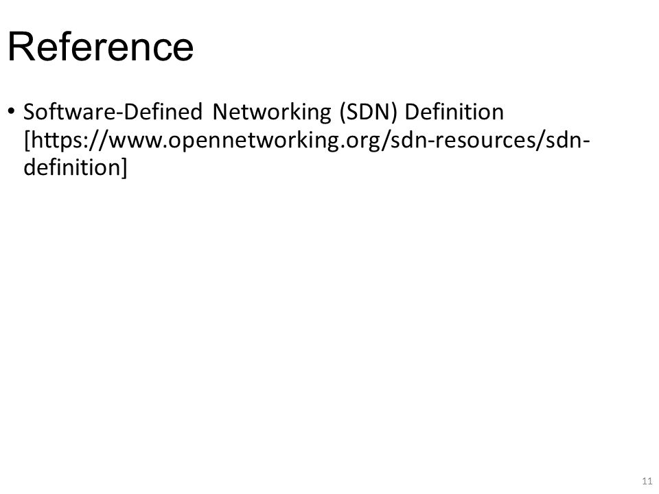 Reference Software-Defined Networking (SDN) Definition [https://www.opennetworking.org/sdn-resources/sdn- definition] 11