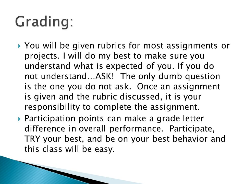  You will be given rubrics for most assignments or projects.
