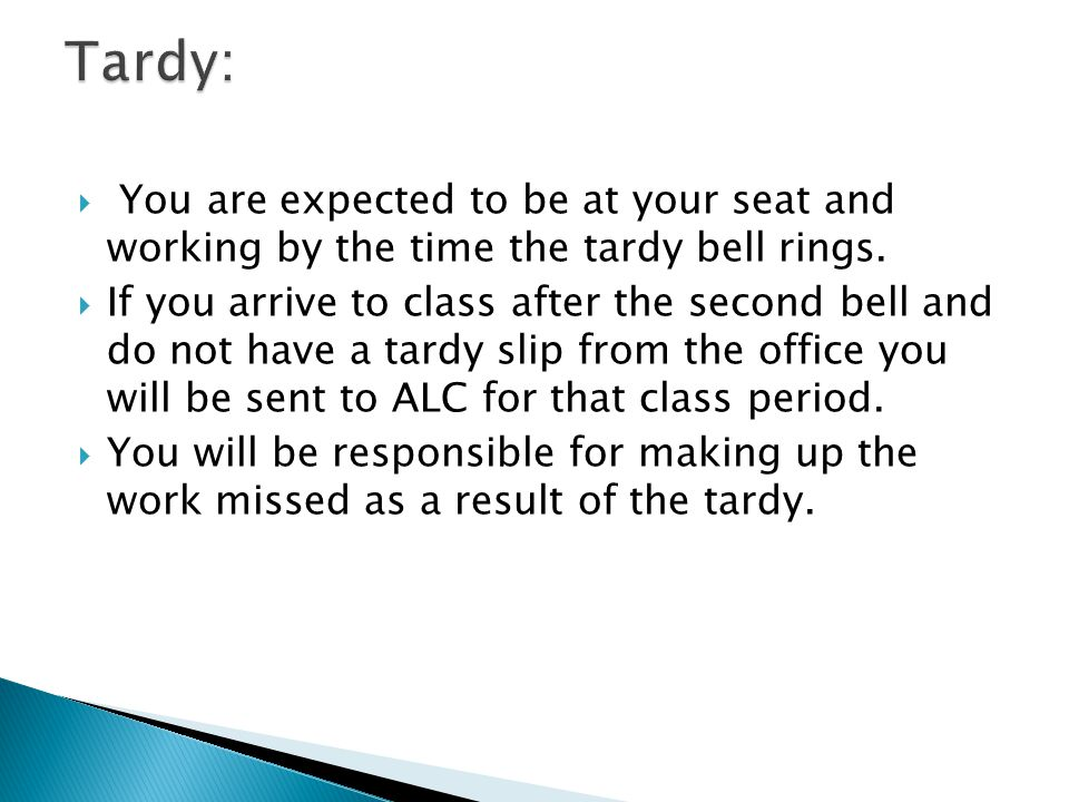  You are expected to be at your seat and working by the time the tardy bell rings.