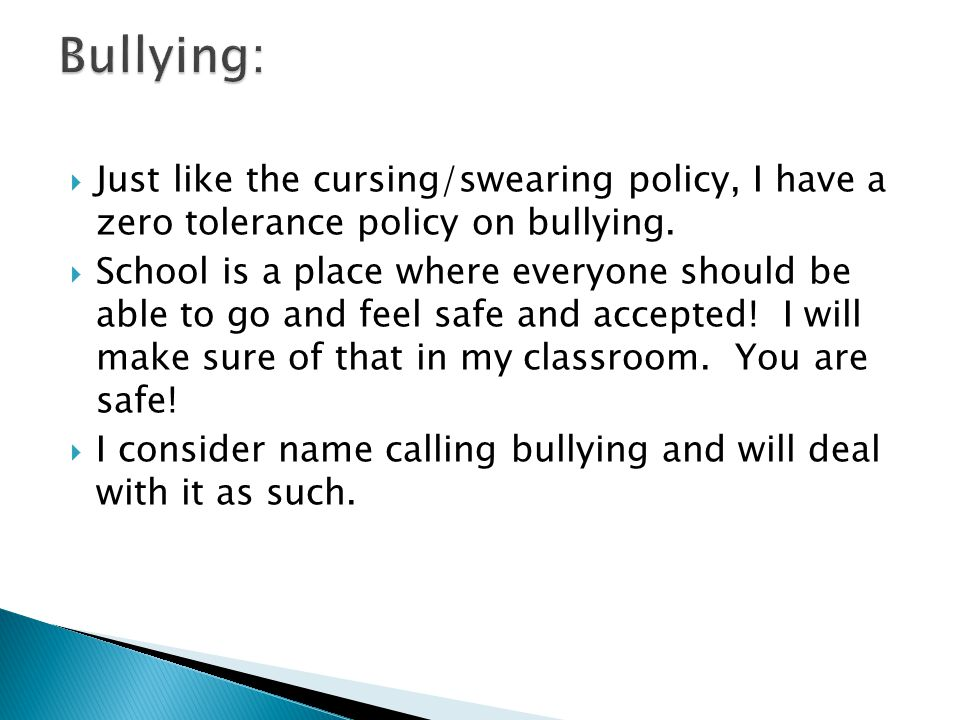  Just like the cursing/swearing policy, I have a zero tolerance policy on bullying.