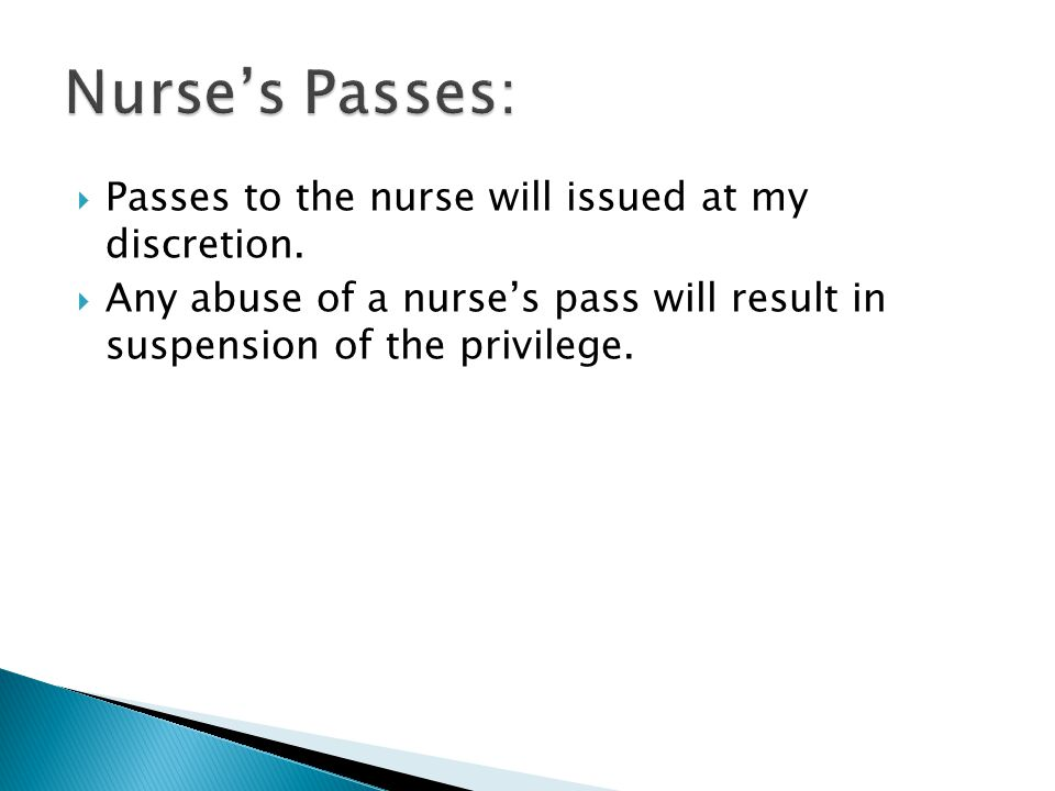  Passes to the nurse will issued at my discretion.