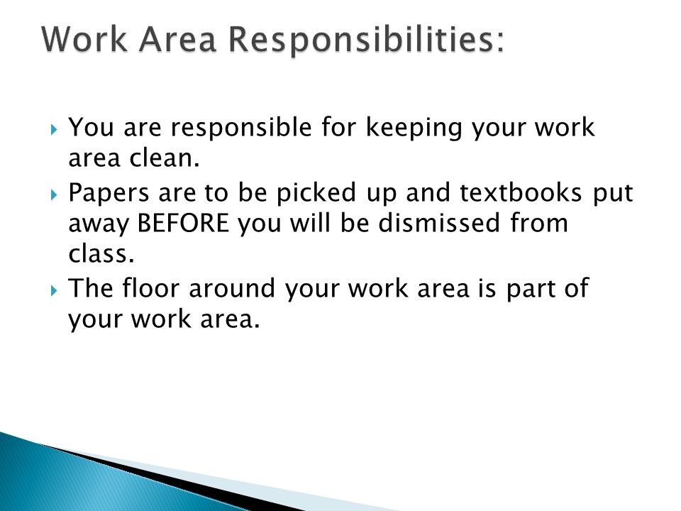  You are responsible for keeping your work area clean.