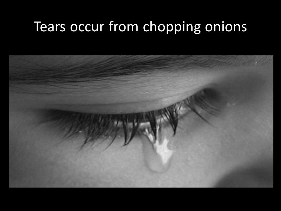 Tears occur from chopping onions
