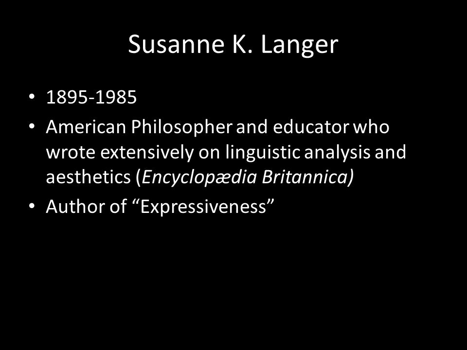 Susanne K. Langer 1895-1985 American Philosopher and educator who wrote extensively on linguistic analysis and aesthetics (Encyclopædia Britannica) Au