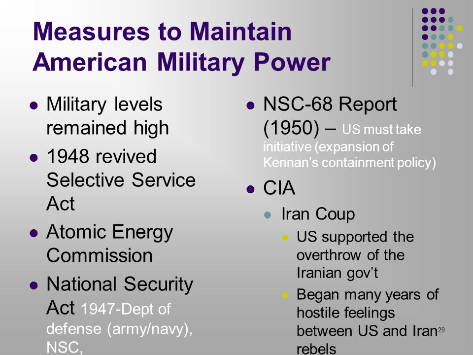 Measures to Maintain American Military Power Military levels remained high 1948 revived Selective Service Act Atomic Energy Commission National Securi