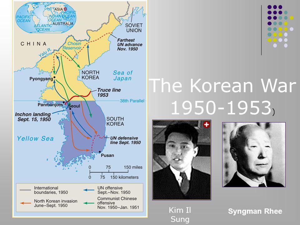 Syngman Rhee The Korean War 1950-1953 ) Kim Il Sung