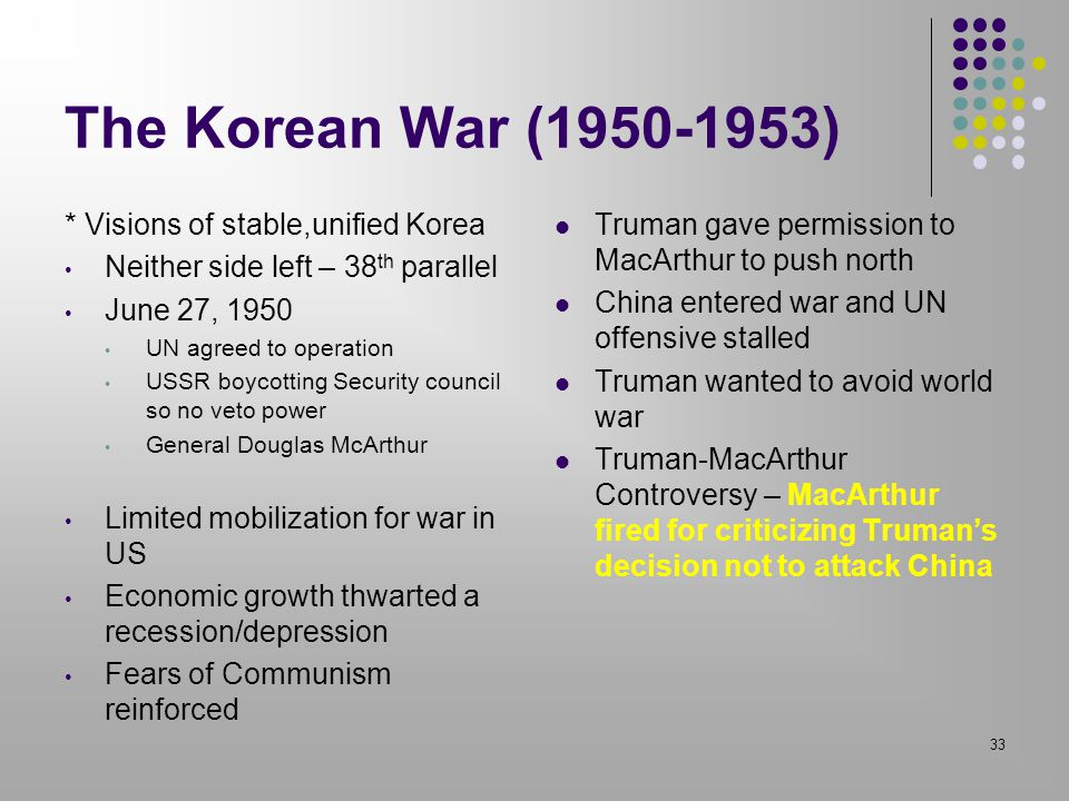 The Korean War (1950-1953) * Visions of stable,unified Korea Neither side left – 38 th parallel June 27, 1950 UN agreed to operation USSR boycotting S