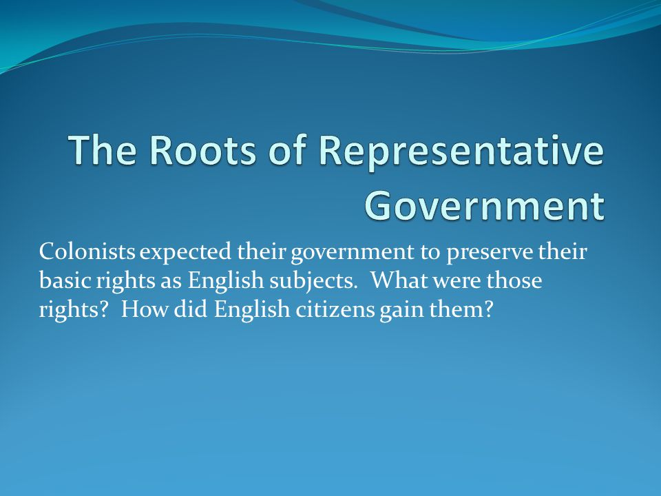 Colonists expected their government to preserve their basic rights as English subjects.