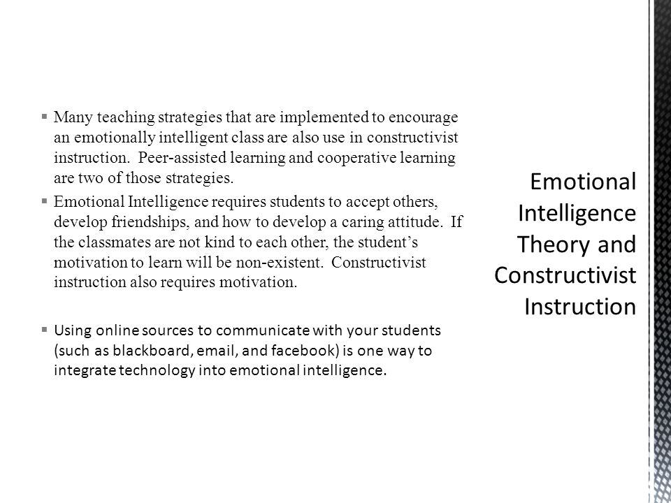  Many teaching strategies that are implemented to encourage an emotionally intelligent class are also use in constructivist instruction. Peer-assiste