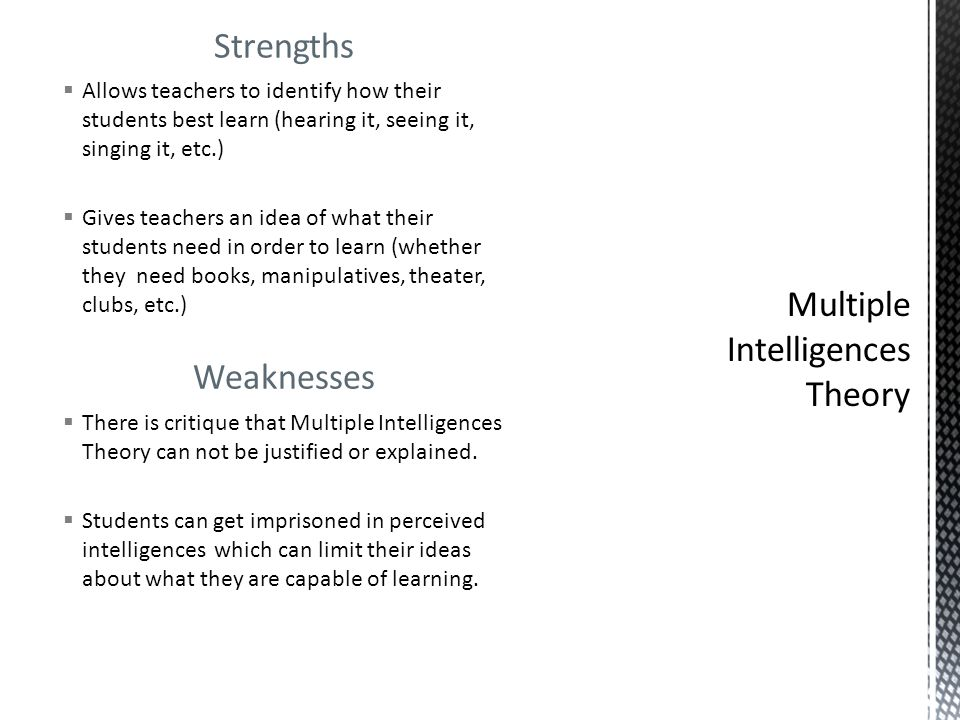 Strengths  Allows teachers to identify how their students best learn (hearing it, seeing it, singing it, etc.)  Gives teachers an idea of what their