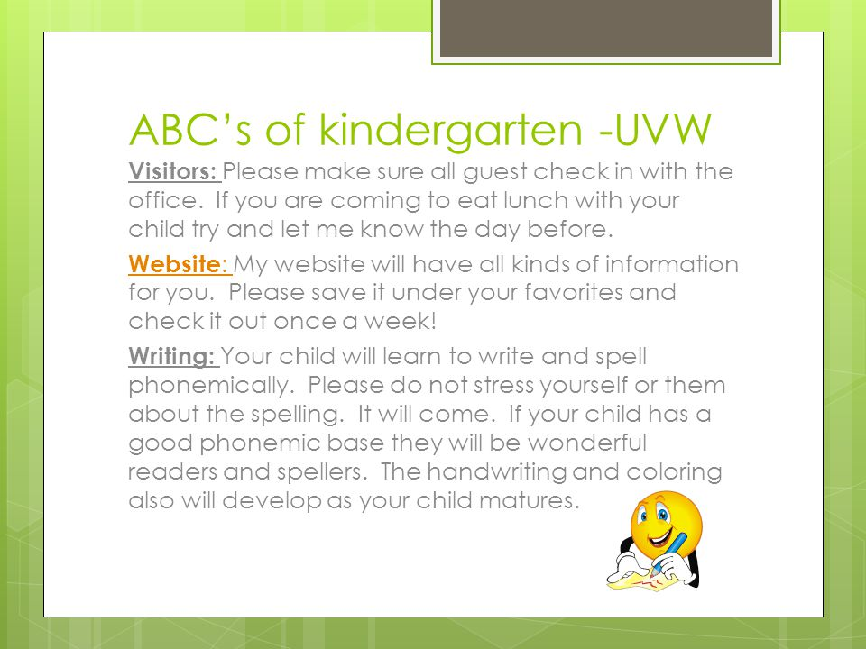 ABC's of kindergarten -UVW Visitors: Please make sure all guest check in with the office.
