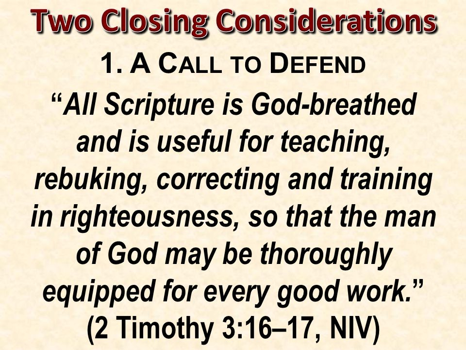 """1. A C ALL TO D EFEND """" All Scripture is God-breathed and is useful for teaching, rebuking, correcting and training in righteousness, so that the man"""