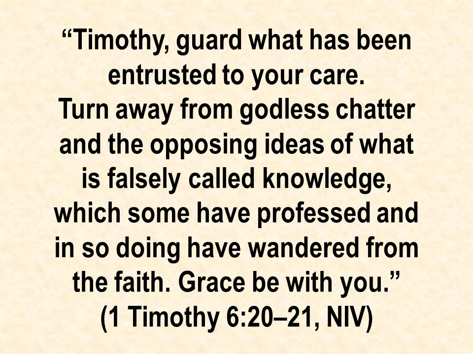 Timothy, guard what has been entrusted to your care.