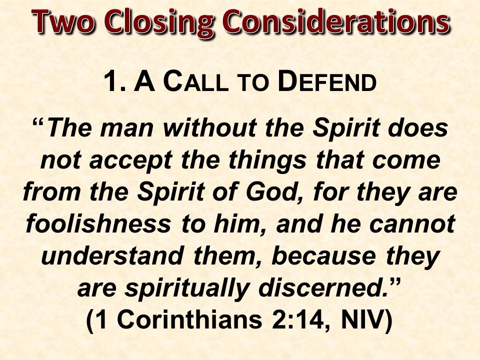 """1. A C ALL TO D EFEND """"The man without the Spirit does not accept the things that come from the Spirit of God, for they are foolishness to him, and he"""