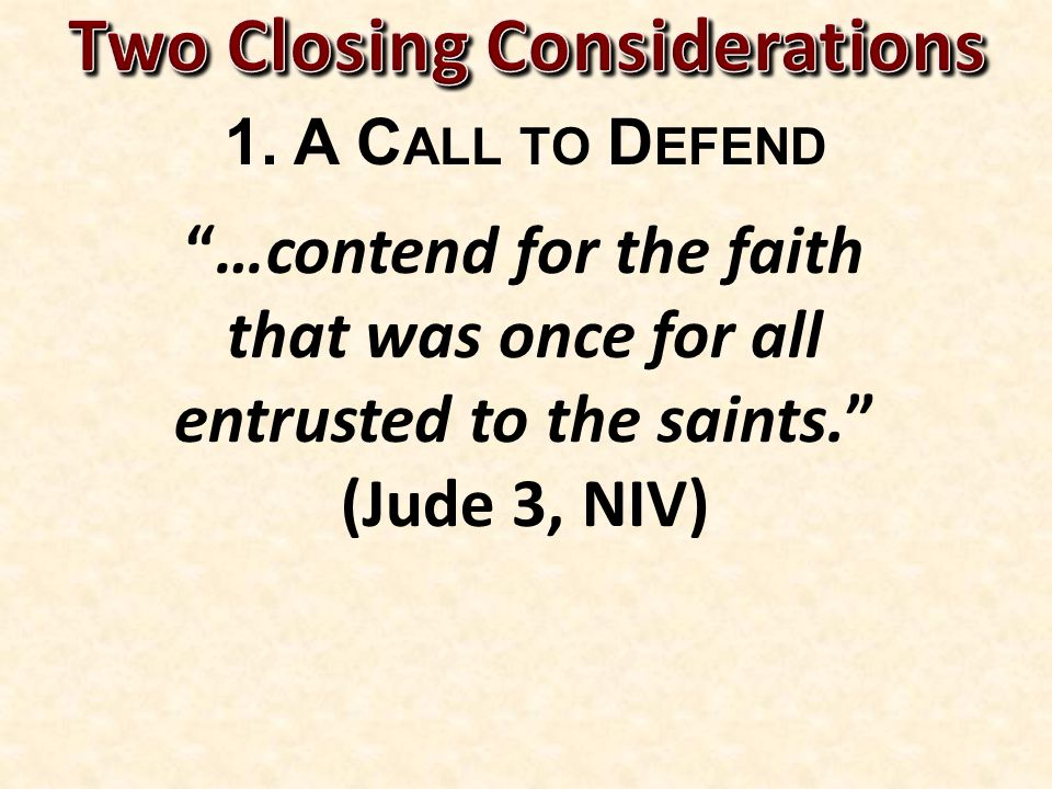 """1. A C ALL TO D EFEND """"…contend for the faith that was once for all entrusted to the saints."""" (Jude 3, NIV)"""