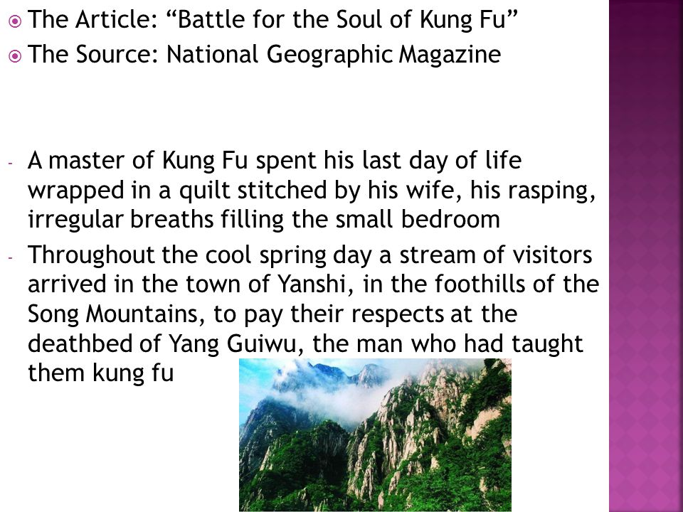 " The Article: ""Battle for the Soul of Kung Fu""  The Source: National Geographic Magazine - A master of Kung Fu spent his last day of life wrapped in"