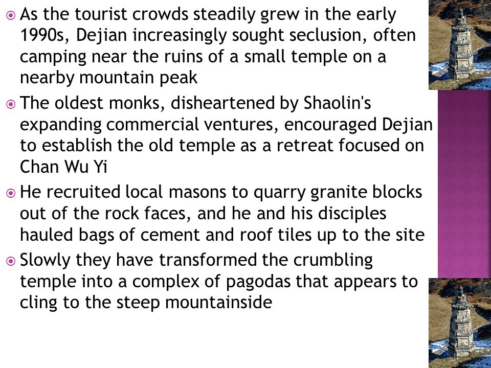  As the tourist crowds steadily grew in the early 1990s, Dejian increasingly sought seclusion, often camping near the ruins of a small temple on a ne
