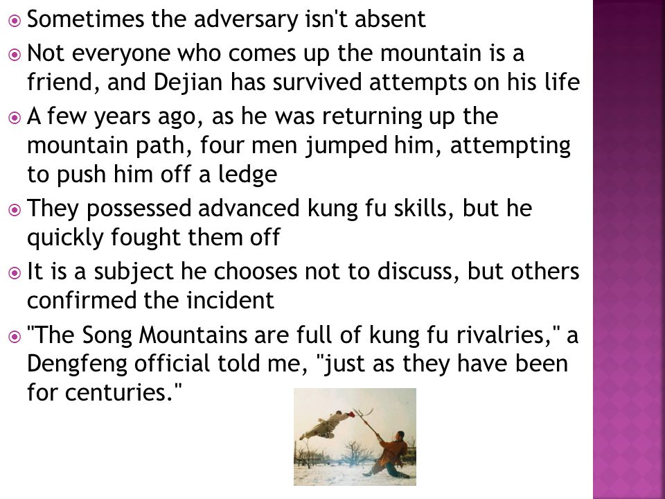  Sometimes the adversary isn't absent  Not everyone who comes up the mountain is a friend, and Dejian has survived attempts on his life  A few year