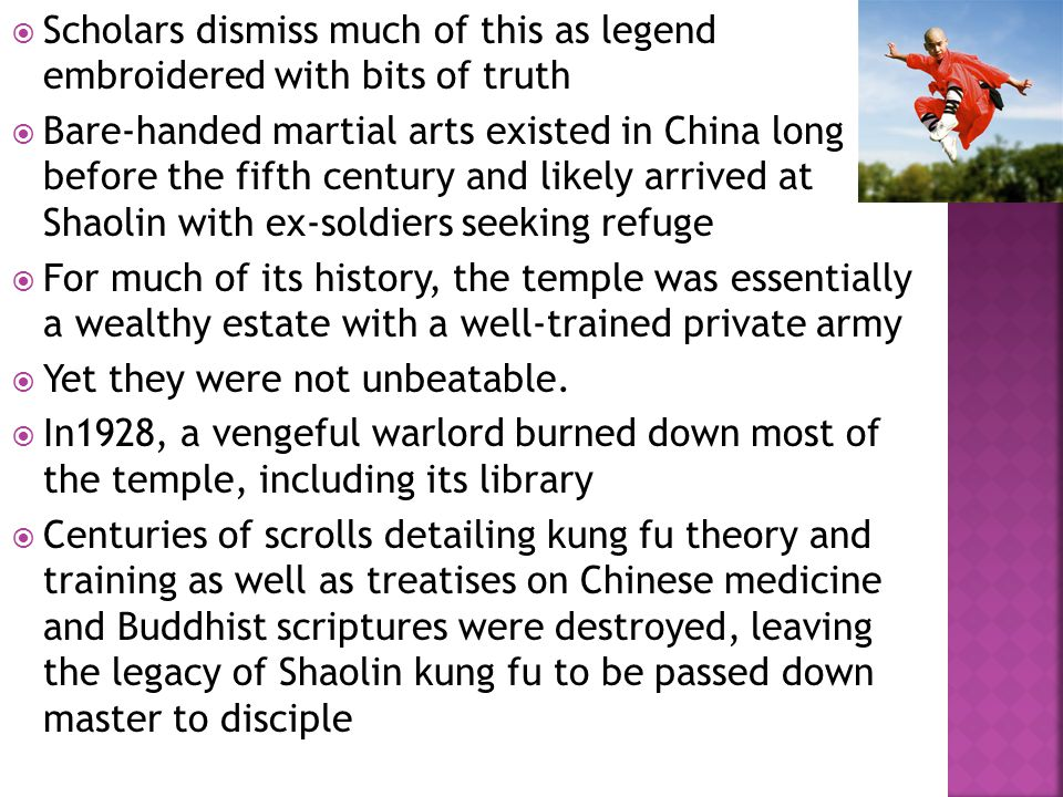  Scholars dismiss much of this as legend embroidered with bits of truth  Bare-handed martial arts existed in China long before the fifth century and