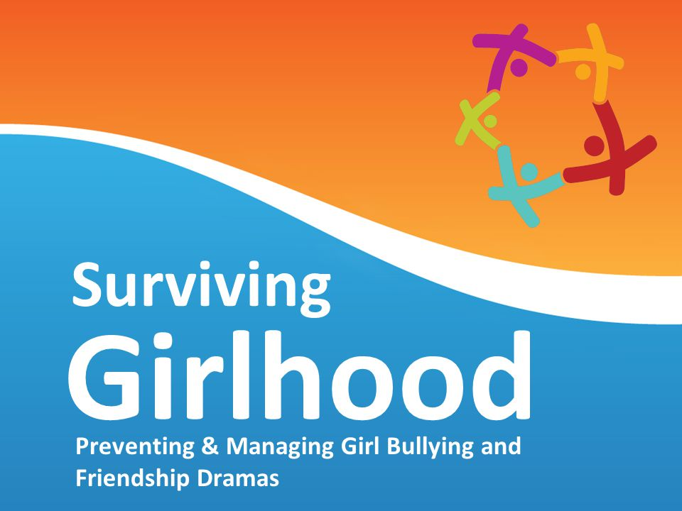 Preventing & Managing Girl Bullying and Friendship Dramas Surviving Girlhood