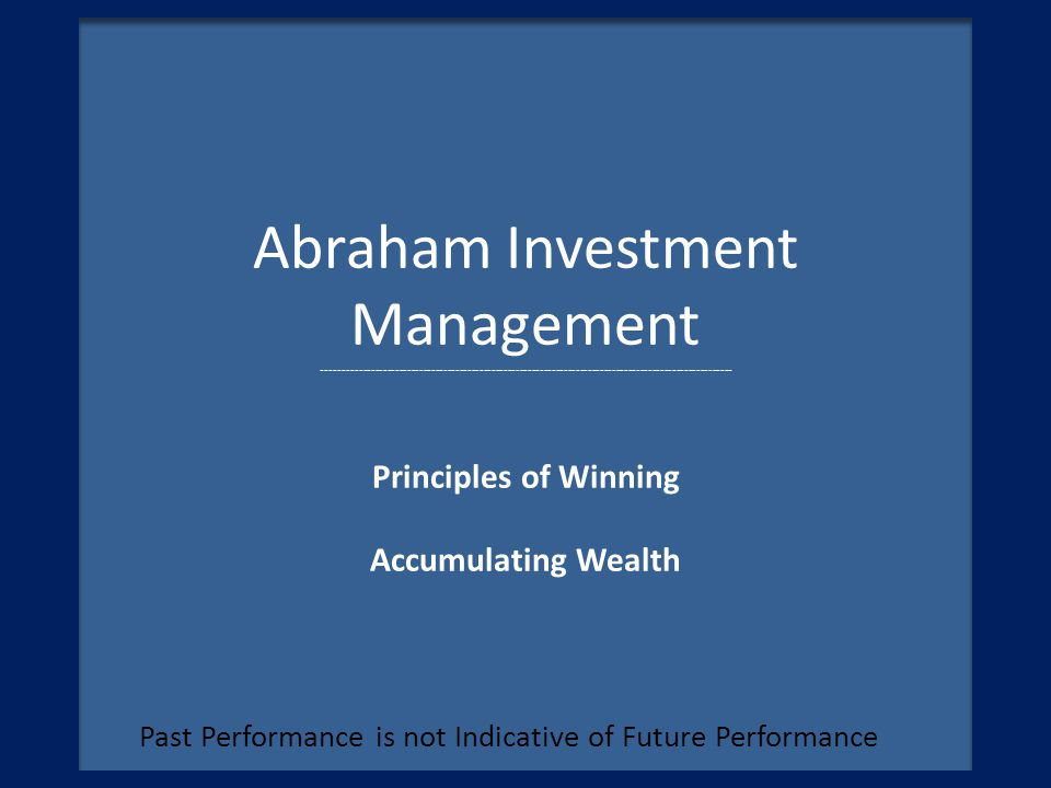 Abraham Investment Management ------------------------------------------------------------------------------------------------------ Principles of Win