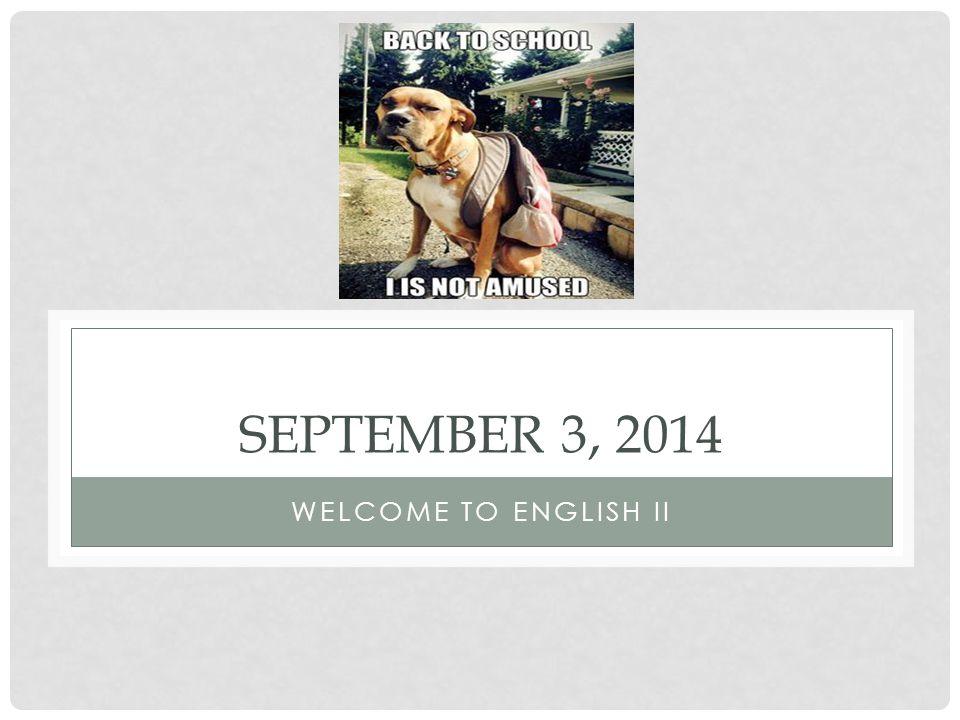 SEPTEMBER 3, 2014 WELCOME TO ENGLISH II