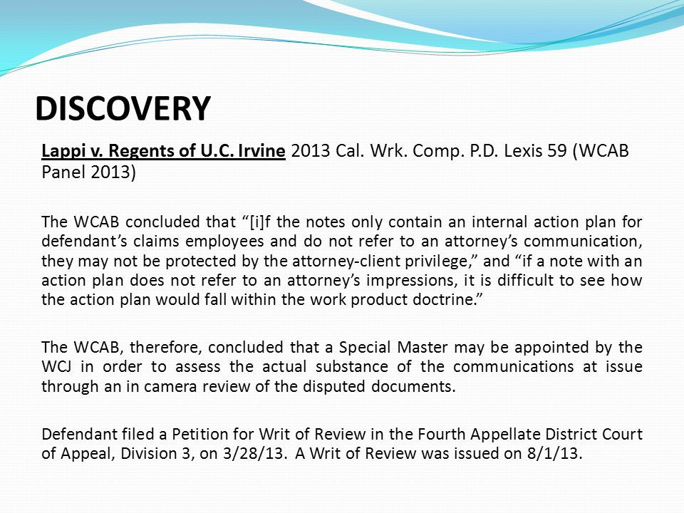 "DISCOVERY Lappi v. Regents of U.C. Irvine 2013 Cal. Wrk. Comp. P.D. Lexis 59 (WCAB Panel 2013) The WCAB concluded that ""[i]f the notes only contain an"