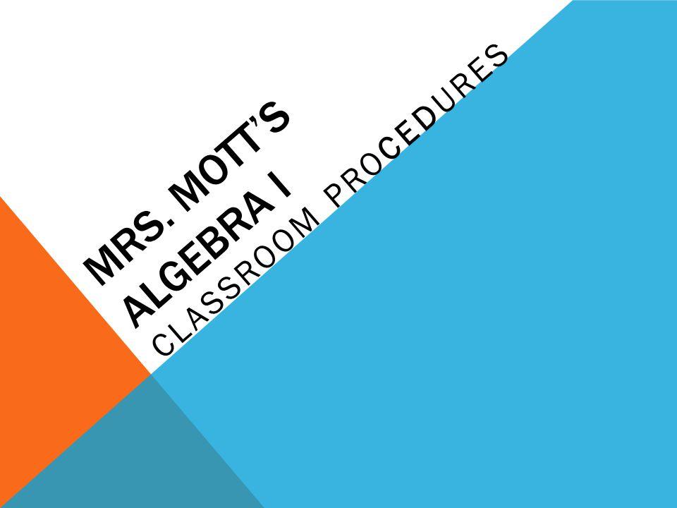 MRS. MOTT'S ALGEBRA I CLASSROOM PROCEDURES
