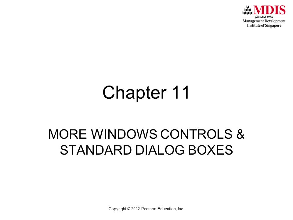 Copyright © 2012 Pearson Education, Inc. Chapter 11 MORE WINDOWS CONTROLS & STANDARD DIALOG BOXES