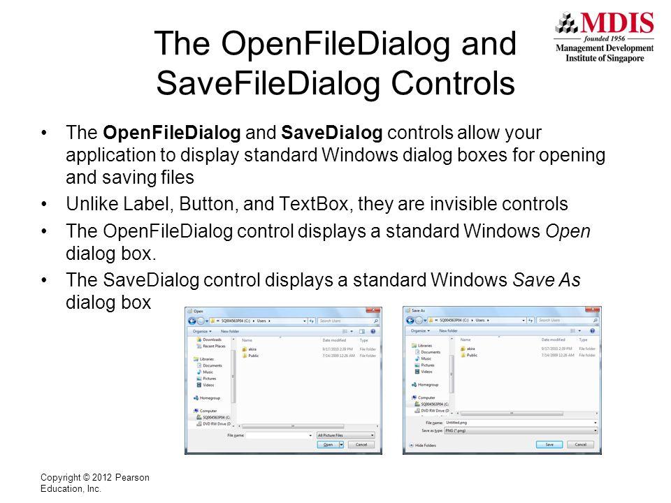The OpenFileDialog and SaveFileDialog Controls The OpenFileDialog and SaveDialog controls allow your application to display standard Windows dialog bo