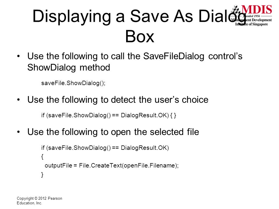 Displaying a Save As Dialog Box Use the following to call the SaveFileDialog control's ShowDialog method saveFile.ShowDialog(); Use the following to d