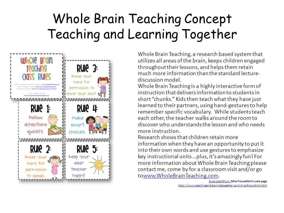 Whole Brain Teaching Concept Teaching and Learning Together Whole Brain Teaching, a research based system that utilizes all areas of the brain, keeps