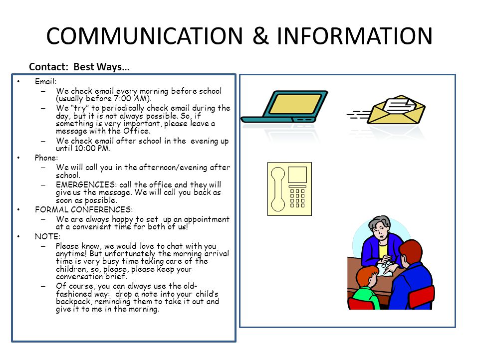 "COMMUNICATION & INFORMATION Contact: Best Ways… Email: – We check email every morning before school (usually before 7:00 AM). – We ""try"" to periodical"