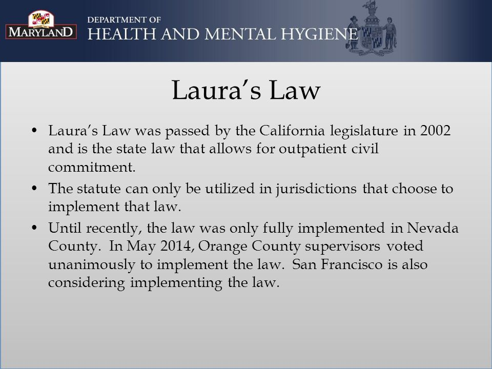 Components of Laura's Law Investigations and the Petition Process Treatment Criteria Court Hearings Treatment Plan Renewals and Remedies for Non Adherence Rights of Individuals Subject to Petitions