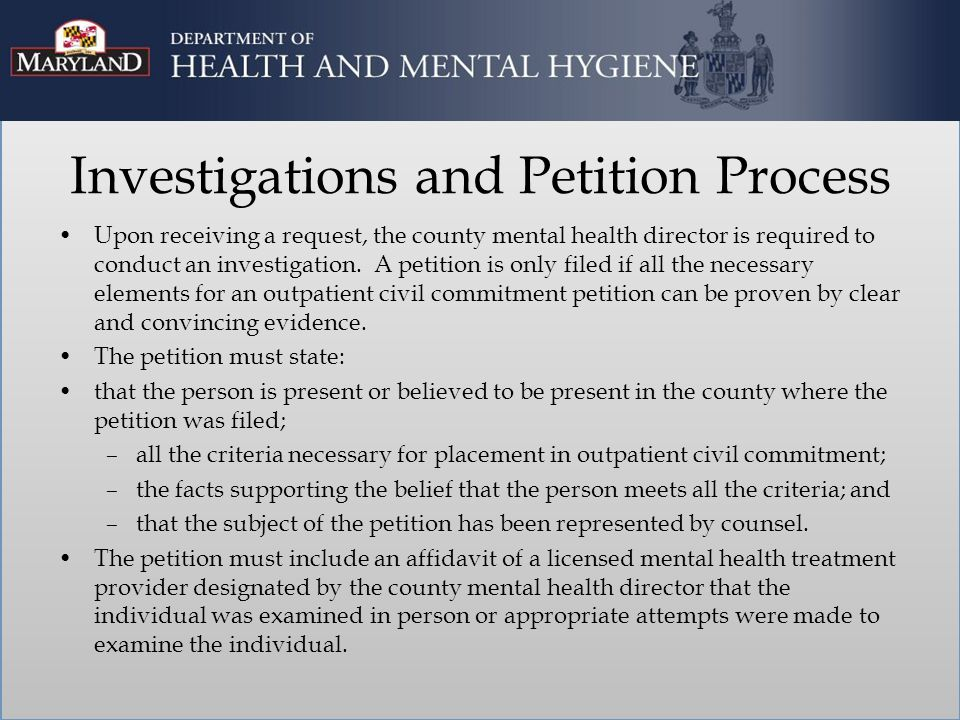 Investigations and Petition Process Upon receiving a request, the county mental health director is required to conduct an investigation.