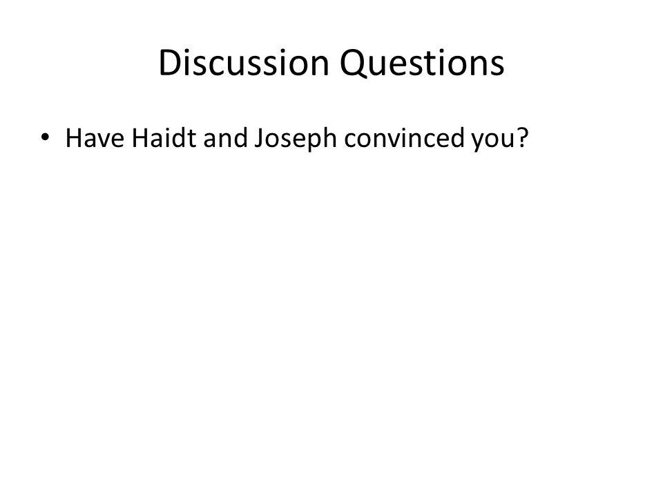 Discussion Questions Have Haidt and Joseph convinced you