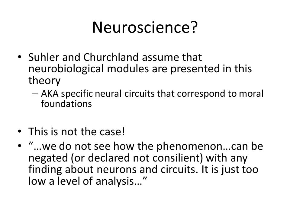 Neuroscience? Suhler and Churchland assume that neurobiological modules are presented in this theory – AKA specific neural circuits that correspond to