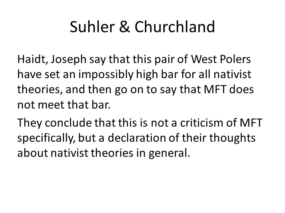 Suhler & Churchland Haidt, Joseph say that this pair of West Polers have set an impossibly high bar for all nativist theories, and then go on to say that MFT does not meet that bar.