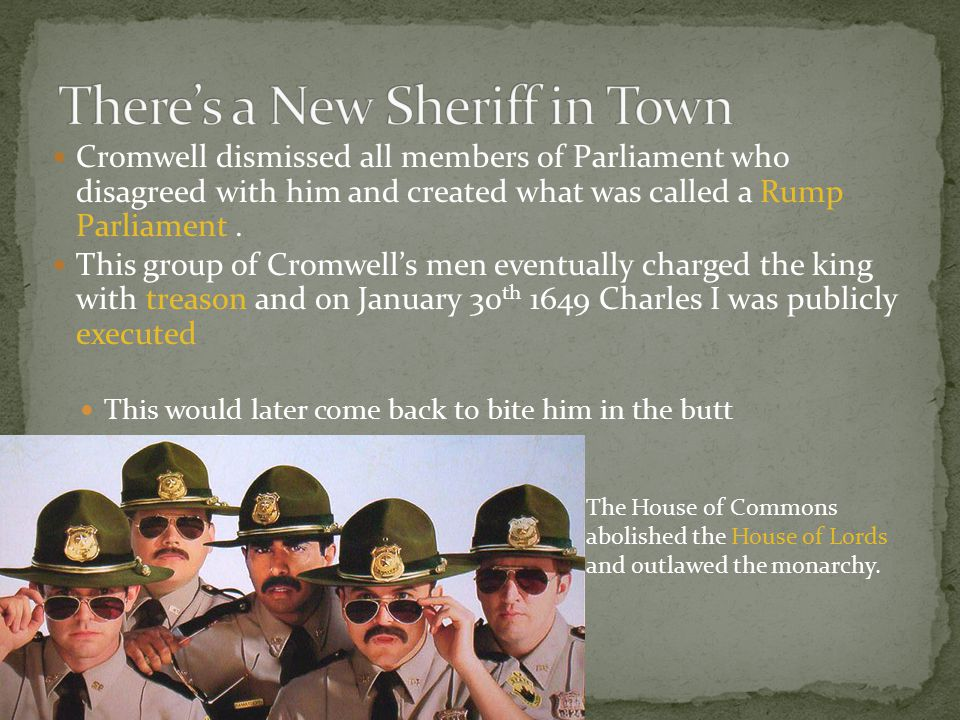 Cromwell dismissed all members of Parliament who disagreed with him and created what was called a Rump Parliament. This group of Cromwell's men eventu