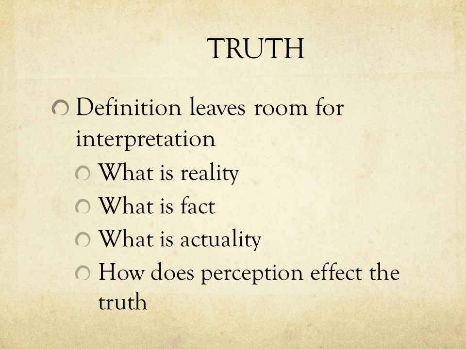 SOURCES OF KNOWLEDGE Test of Experience Experience and observation can be helpful in pointing to an absolute, but we should not base beliefs solely on it.
