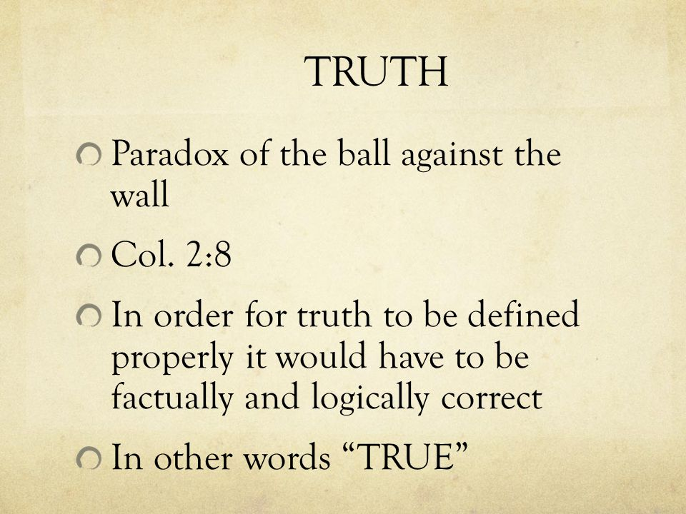 TRUTH WHAT IS TRUTH NOT Error Self – contradictory Deception It could be true that someone could be deceptive but the deception is not true