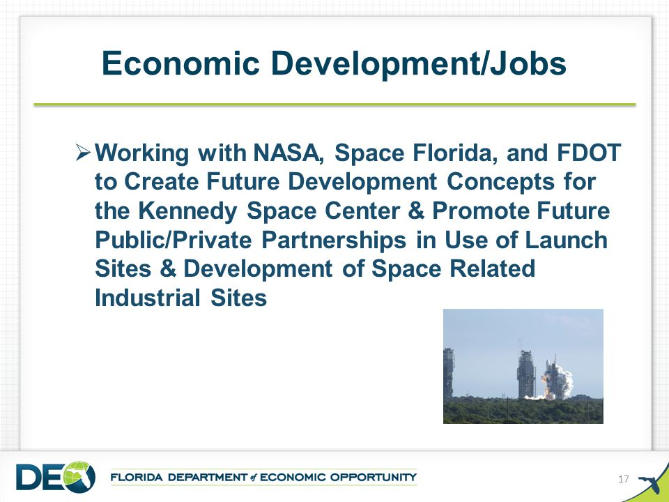 Economic Development/Jobs 17  Working with NASA, Space Florida, and FDOT to Create Future Development Concepts for the Kennedy Space Center & Promote