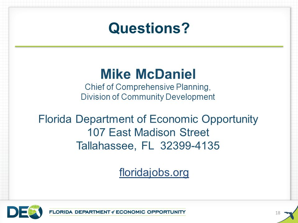 Questions? Mike McDaniel Chief of Comprehensive Planning, Division of Community Development Florida Department of Economic Opportunity 107 East Madiso