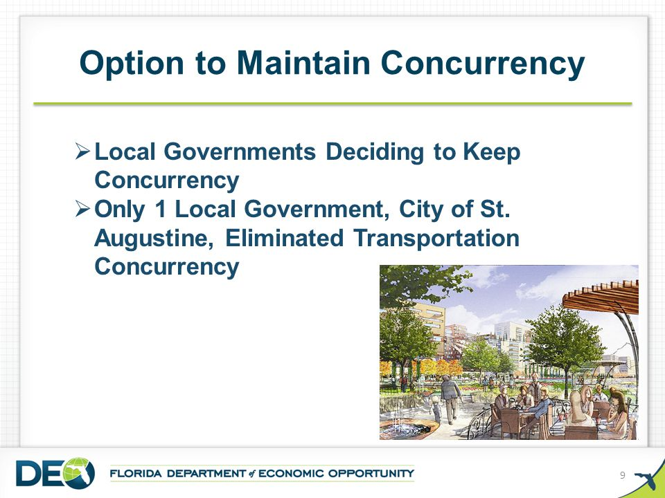 Option to Maintain Concurrency 9  Local Governments Deciding to Keep Concurrency  Only 1 Local Government, City of St. Augustine, Eliminated Transpo