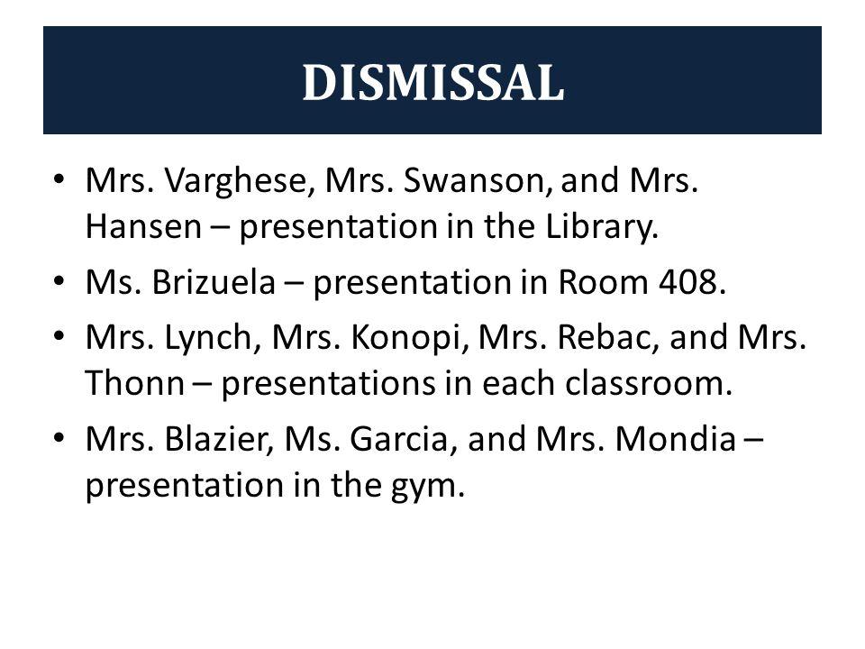 DISMISSAL Mrs. Varghese, Mrs. Swanson, and Mrs. Hansen – presentation in the Library.