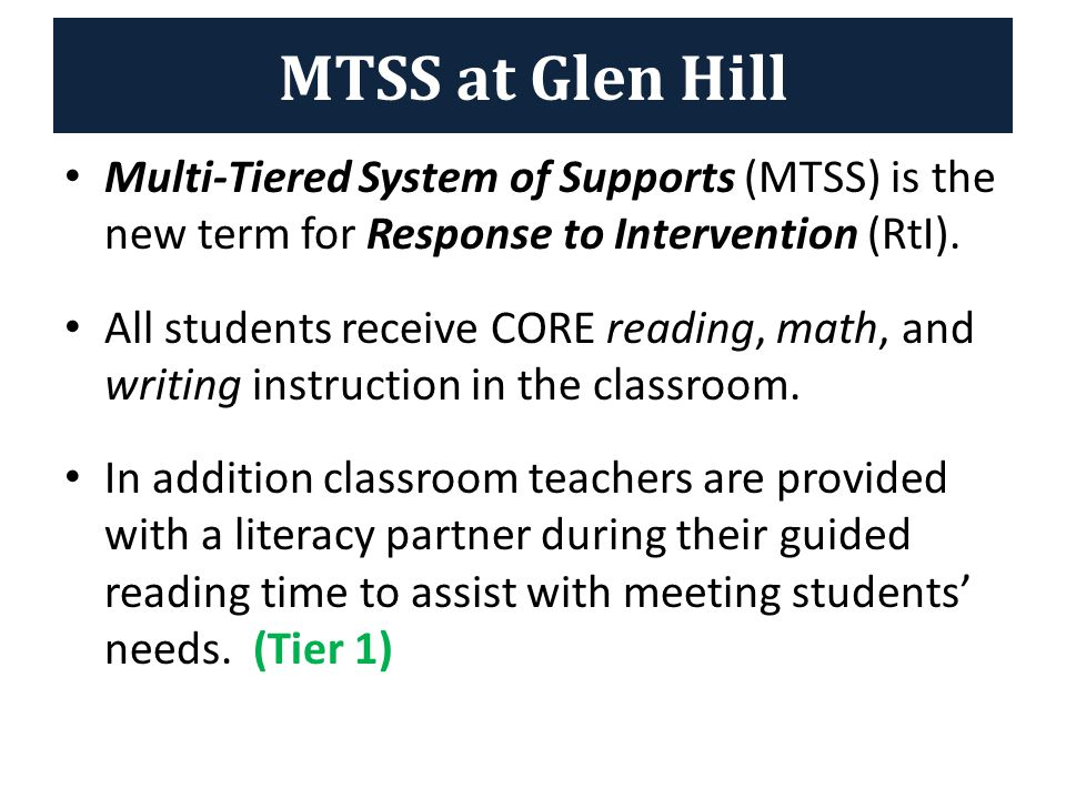 MTSS at Glen Hill Multi-Tiered System of Supports (MTSS) is the new term for Response to Intervention (RtI).