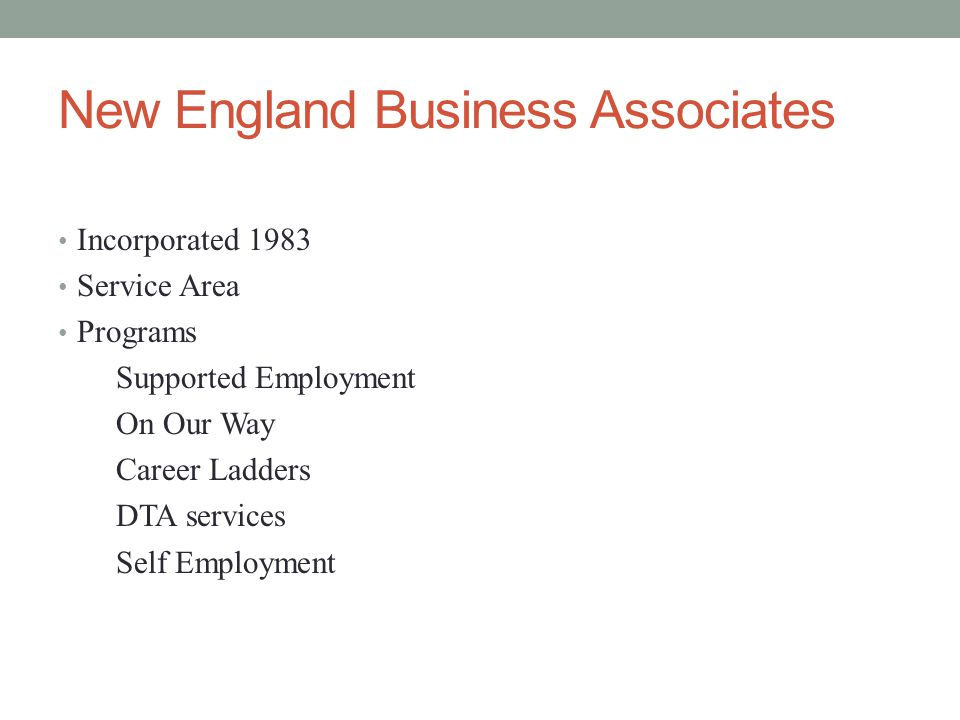 New England Business Associates Incorporated 1983 Service Area Programs Supported Employment On Our Way Career Ladders DTA services Self Employment