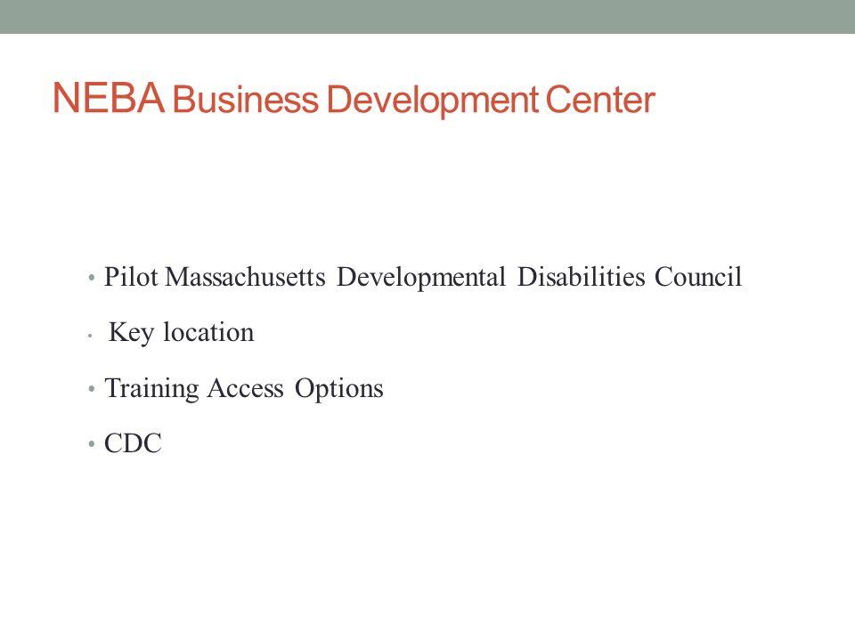 NEBA Business Development Center Pilot Massachusetts Developmental Disabilities Council Key location Training Access Options CDC