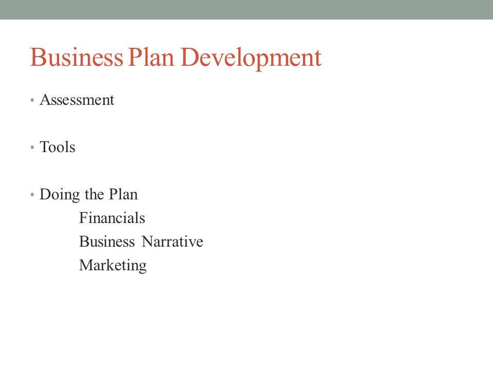 Business Plan Development Assessment Tools Doing the Plan Financials Business Narrative Marketing