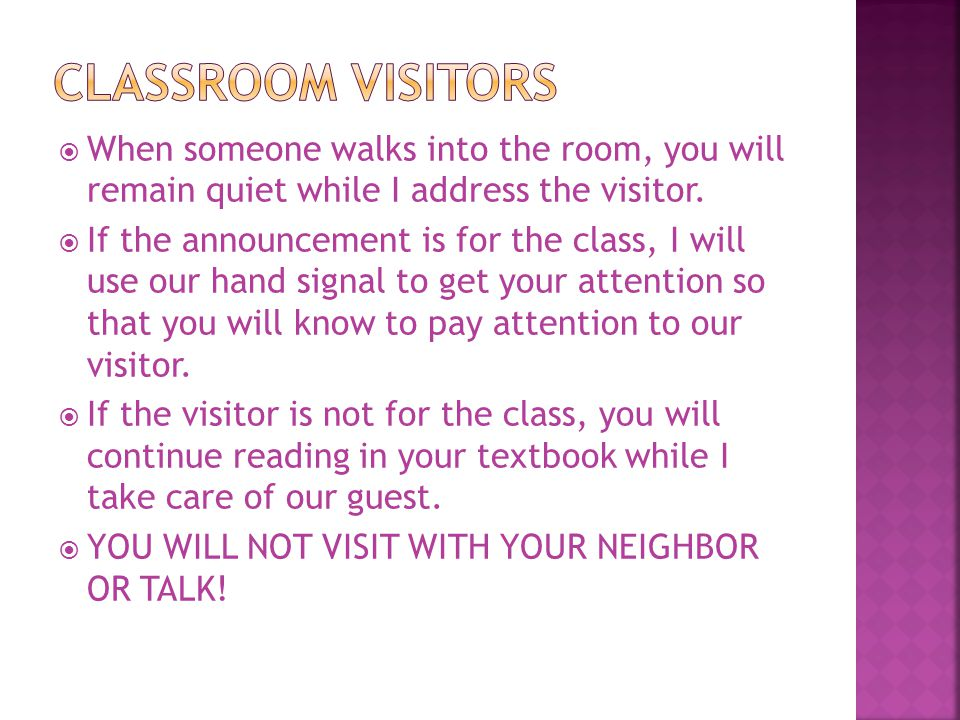  When someone walks into the room, you will remain quiet while I address the visitor.  If the announcement is for the class, I will use our hand sig